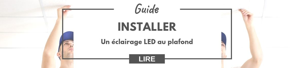 Guide pour installer un éclairage LED au plafond